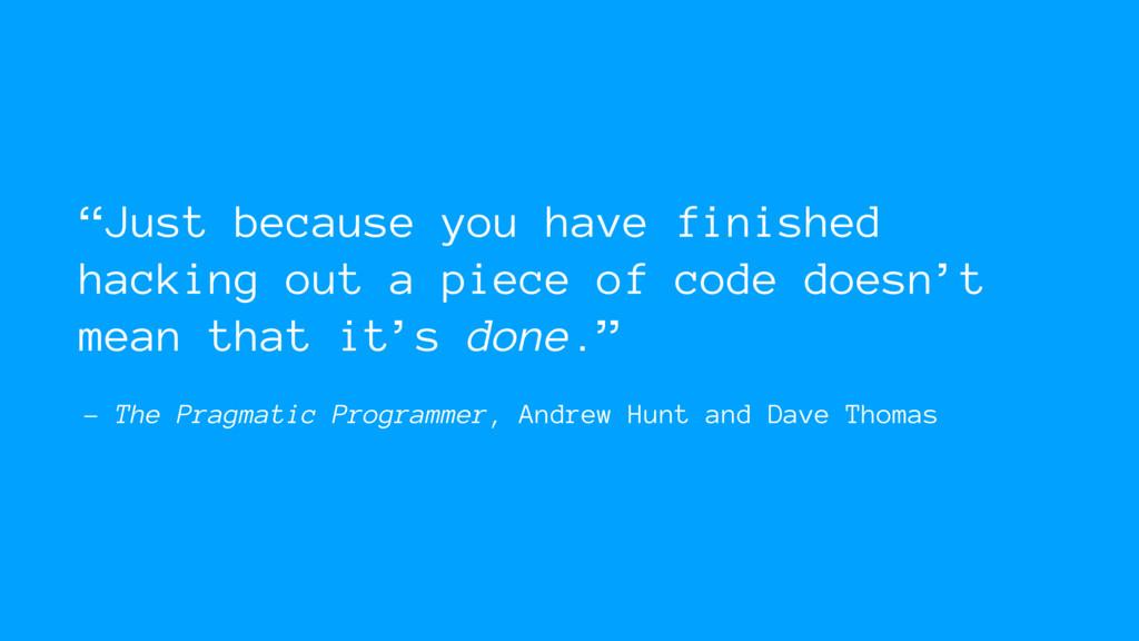 – The Pragmatic Programmer, Andrew Hunt and Dav...