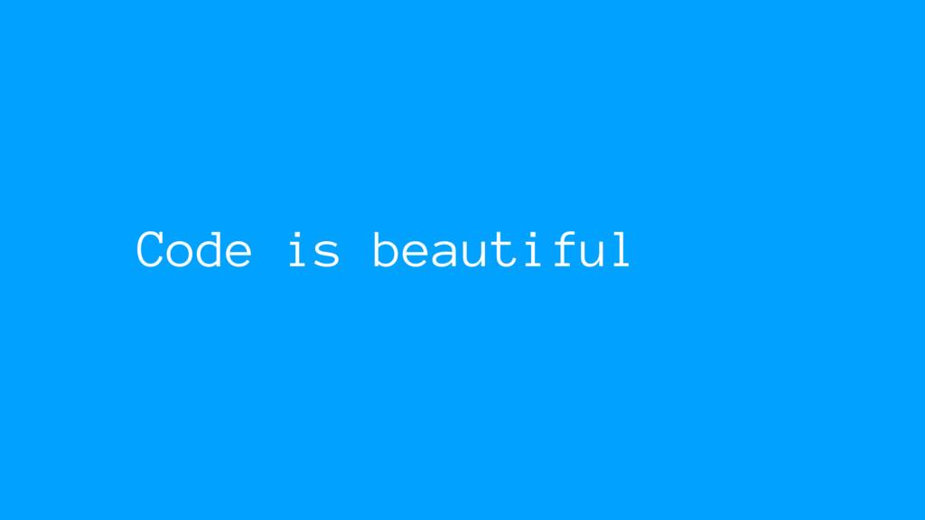 Code is beautiful