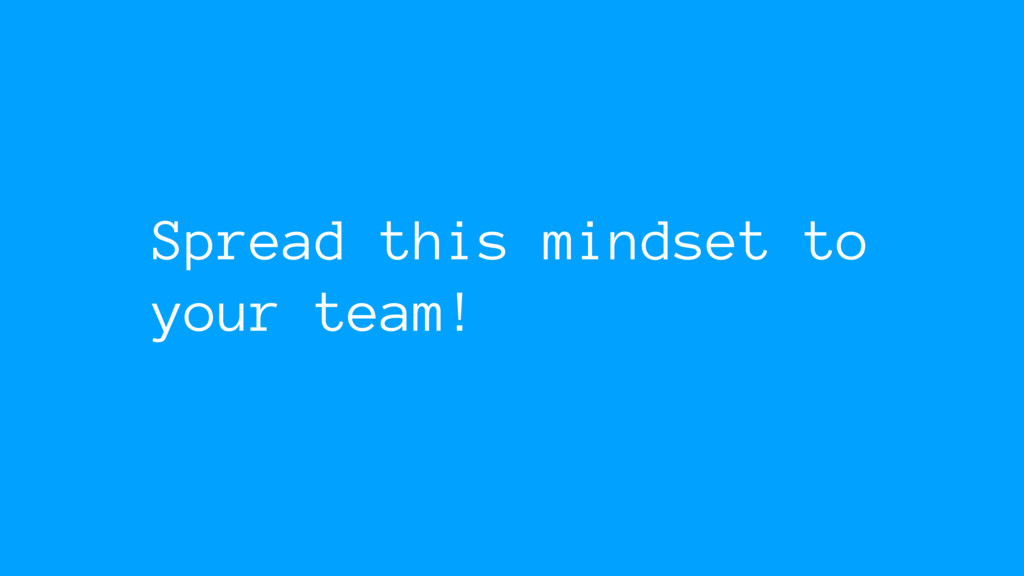 Spread this mindset to your team!