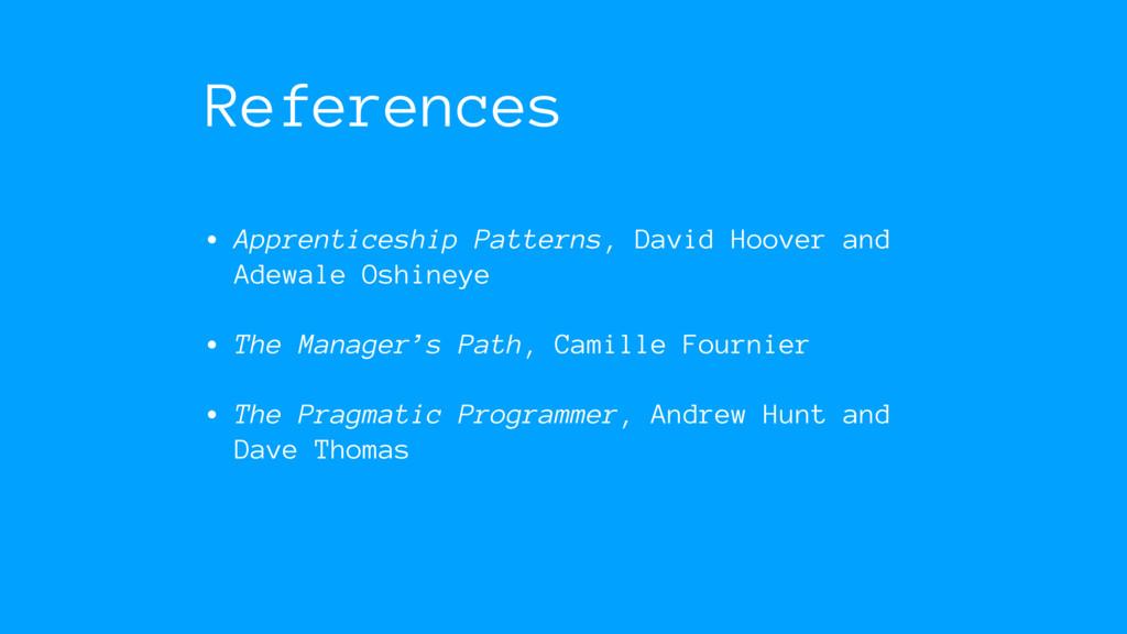 References • Apprenticeship Patterns, David Hoo...