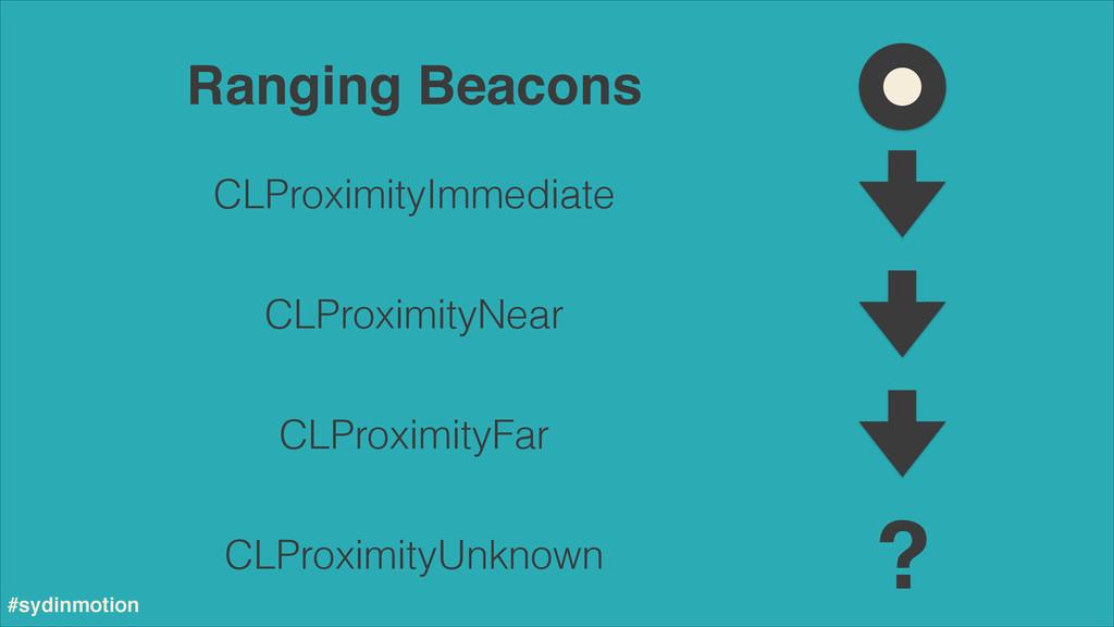 Ranging Beacons! CLProximityUnknown CLProximity...