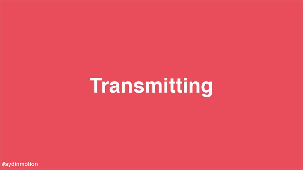 Transmitting #sydinmotion