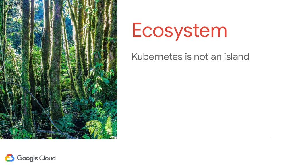Kubernetes is not an island Ecosystem