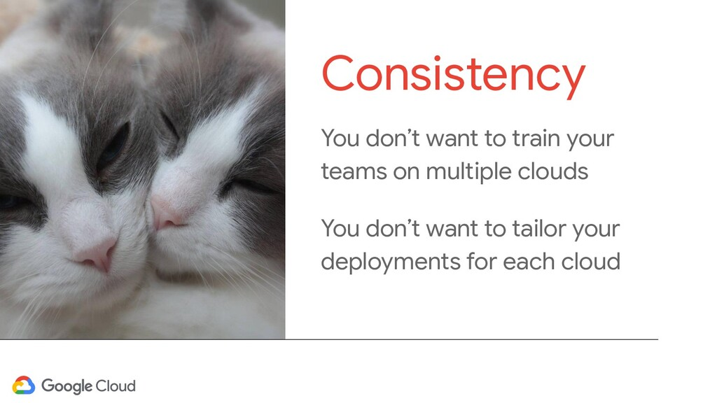 You don't want to train your teams on multiple ...