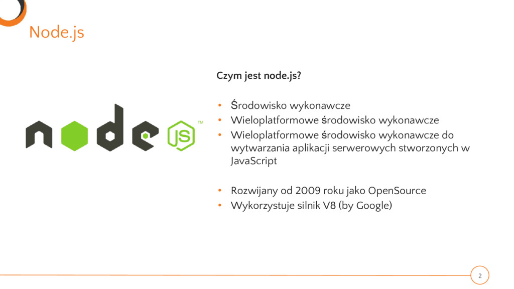 Node.js 2 Czym jest node.js? • Środowisko wykon...