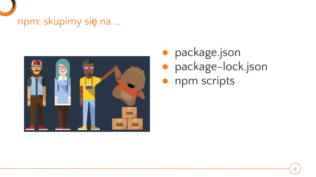 npm: skupimy się na ... ● package.json ● packag...