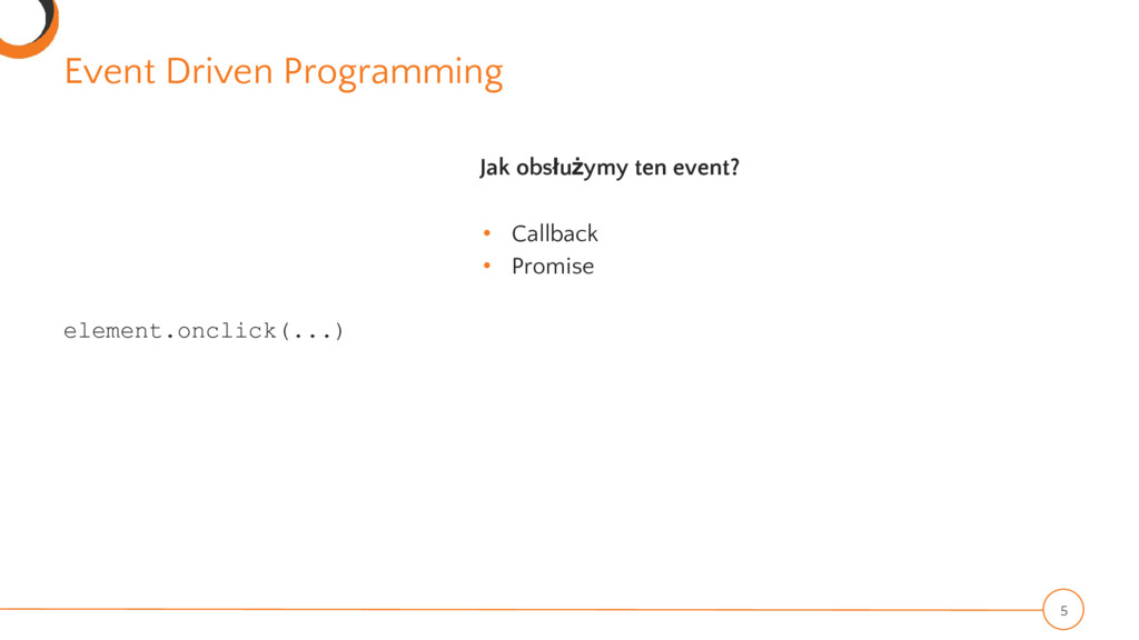 Event Driven Programming 5 element.onclick(...)...
