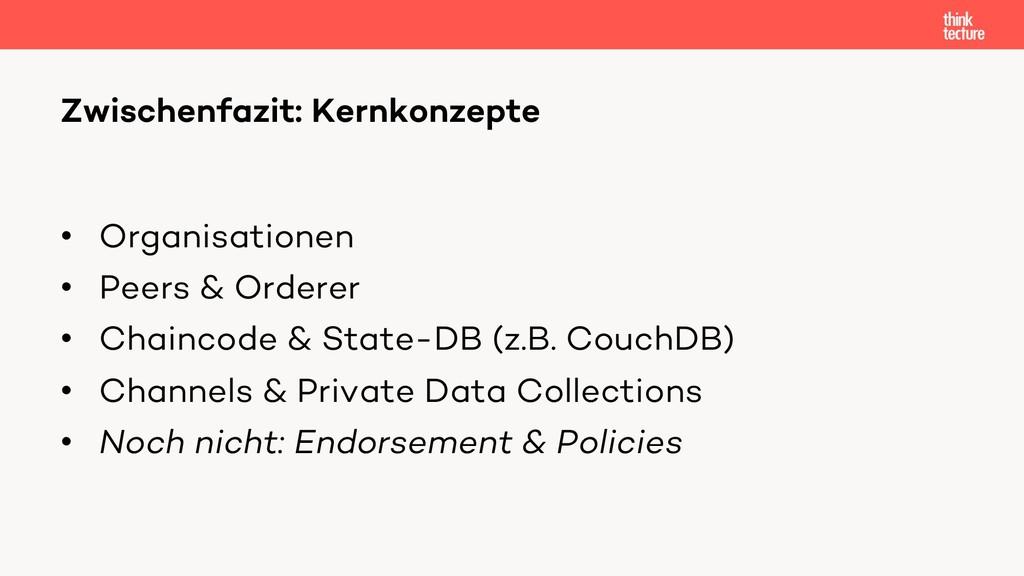 • Organisationen • Peers & Orderer • Chaincode ...