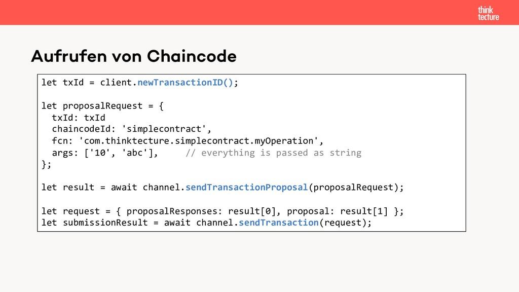 Aufrufen von Chaincode let txId = client.newTra...