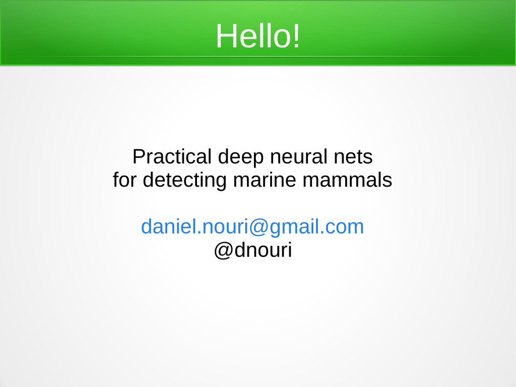 Hello! Practical deep neural nets for detecting...