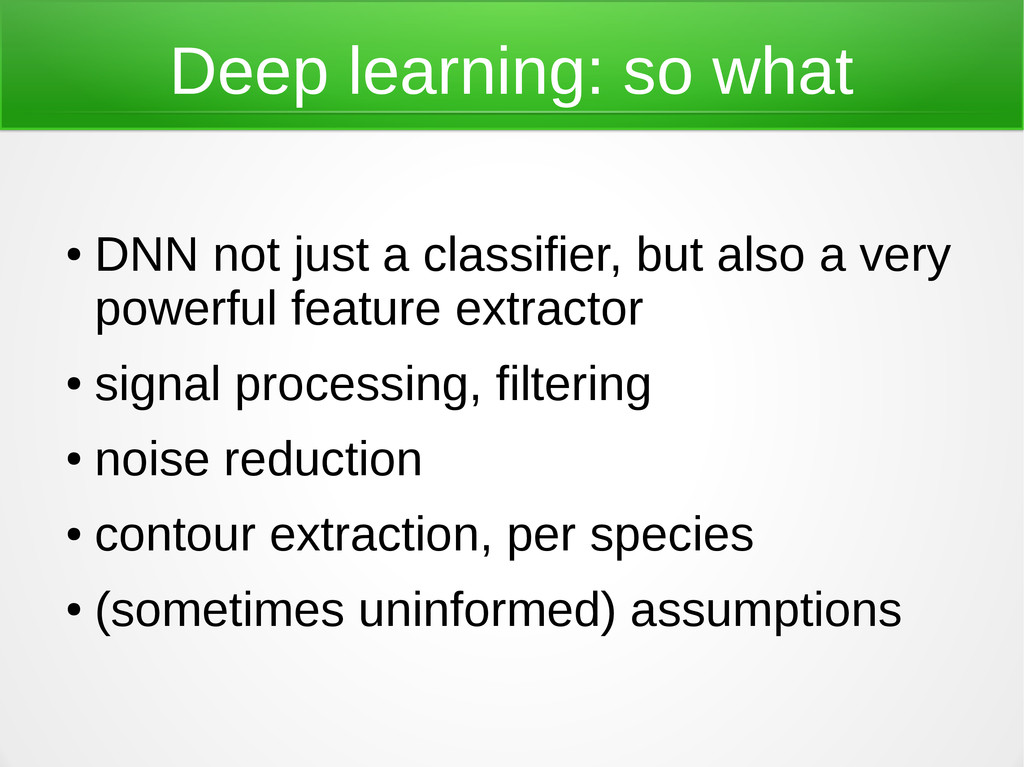 Deep learning: so what ● DNN not just a classif...