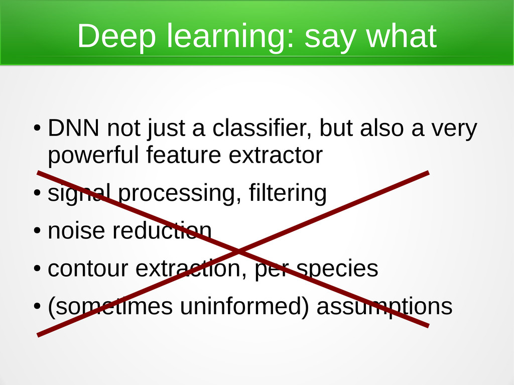Deep learning: say what ● DNN not just a classi...