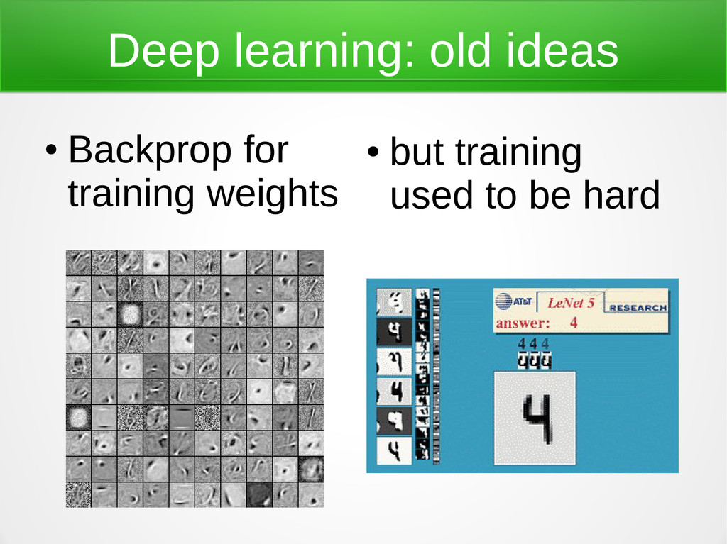Deep learning: old ideas ● Backprop for trainin...