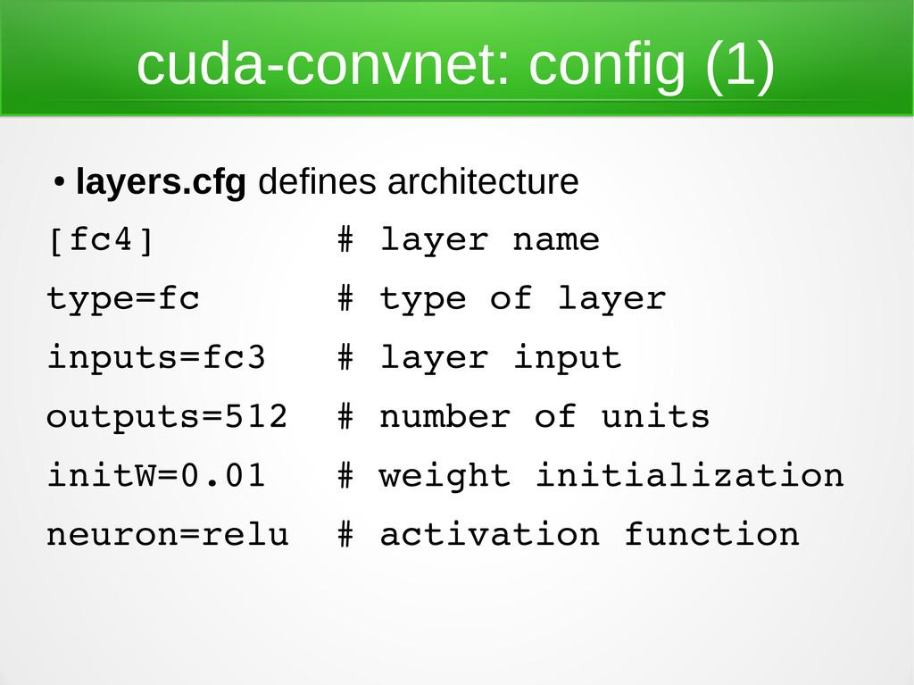 cuda-convnet: config (1) ● layers.cfg defines a...