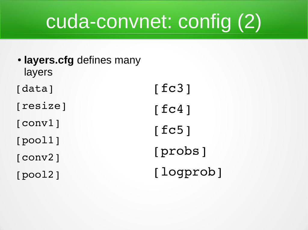 cuda-convnet: config (2) ● layers.cfg defines m...