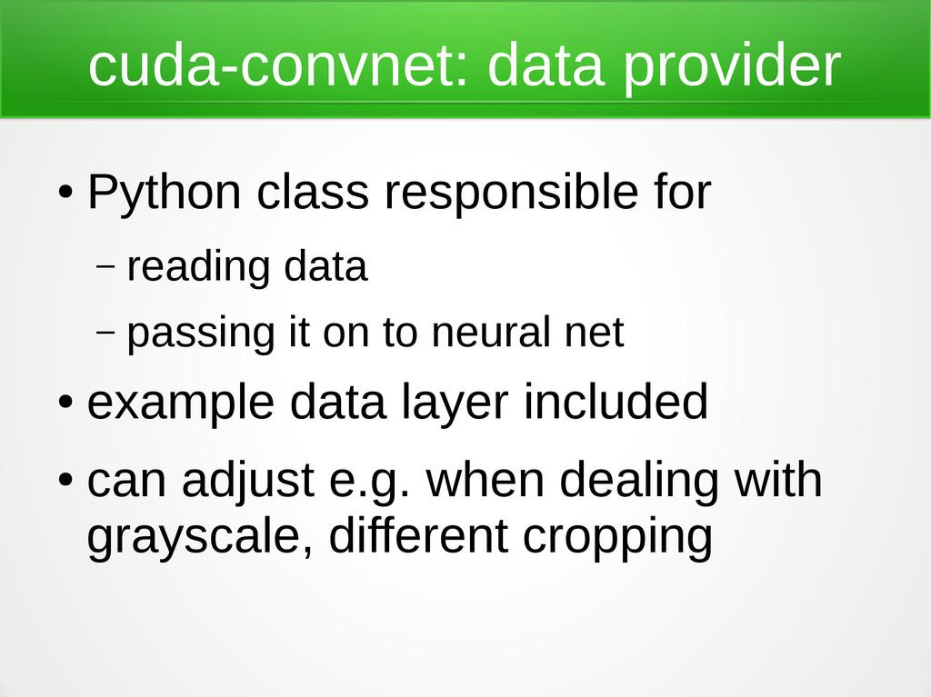 cuda-convnet: data provider ● Python class resp...