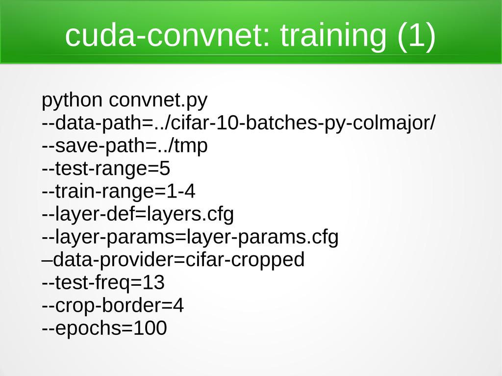 cuda-convnet: training (1) python convnet.py --...