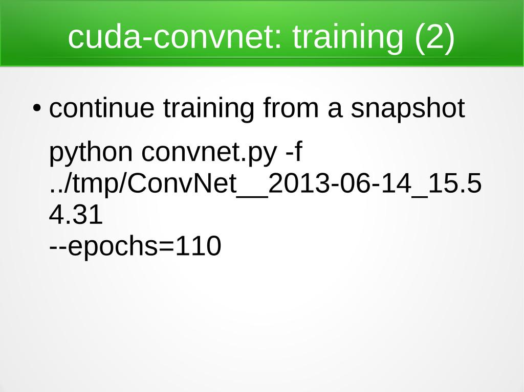 cuda-convnet: training (2) ● continue training ...