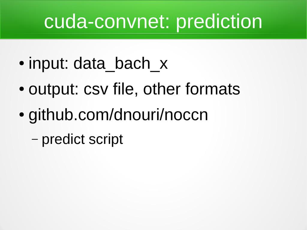 cuda-convnet: prediction ● input: data_bach_x ●...