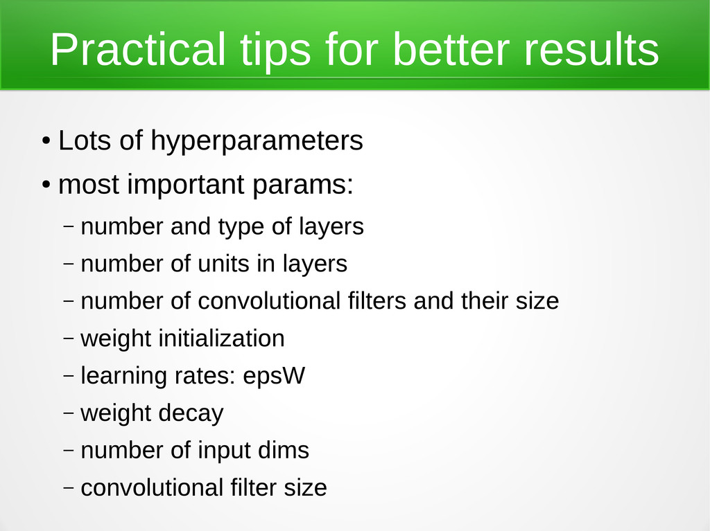 Practical tips for better results ● Lots of hyp...