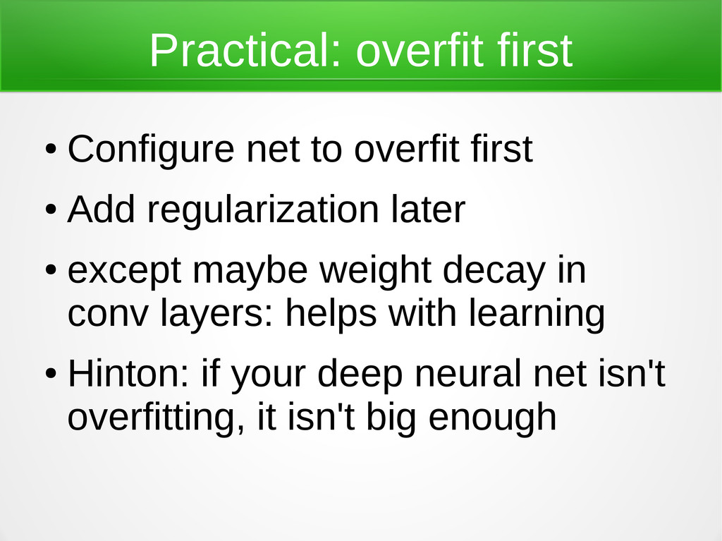 Practical: overfit first ● Configure net to ove...