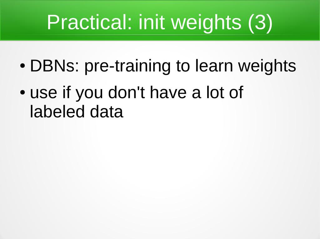Practical: init weights (3) ● DBNs: pre-trainin...
