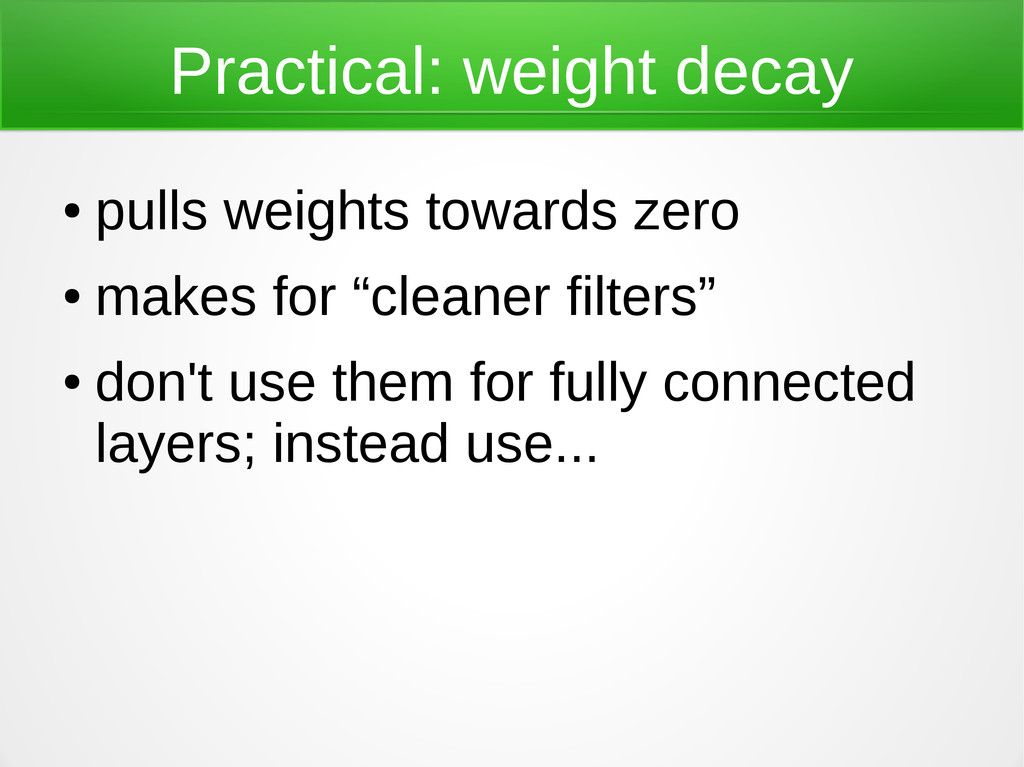 Practical: weight decay ● pulls weights towards...