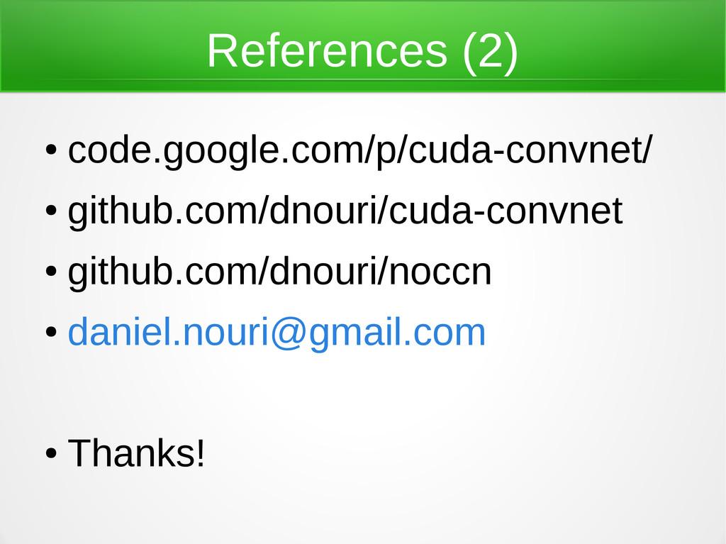 References (2) ● code.google.com/p/cuda-convnet...
