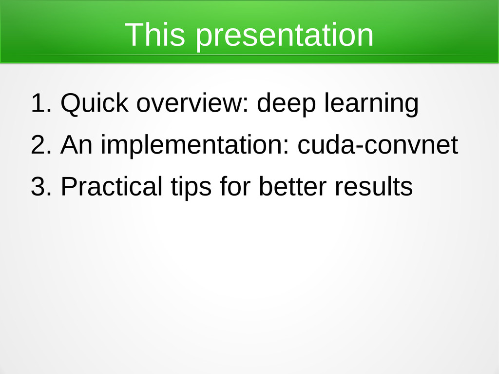 This presentation 1. Quick overview: deep learn...