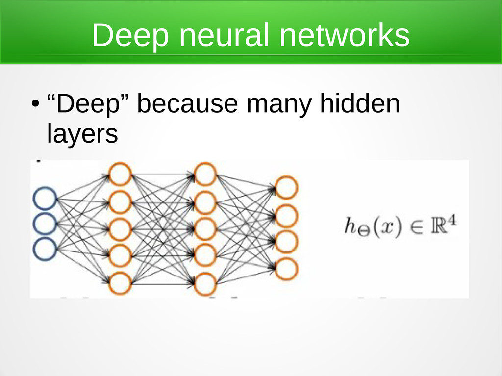"Deep neural networks ● ""Deep"" because many hidd..."