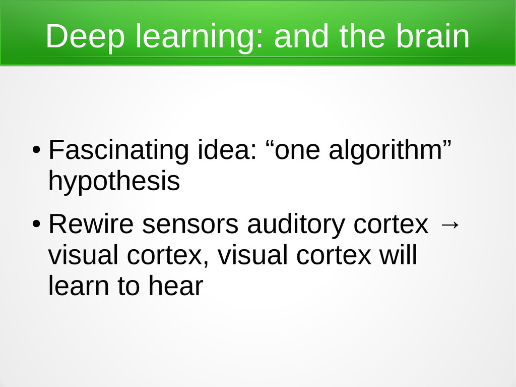 Deep learning: and the brain ● Fascinating idea...