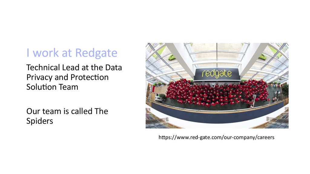 I work at Redgate Technical Lead at the Data Pr...