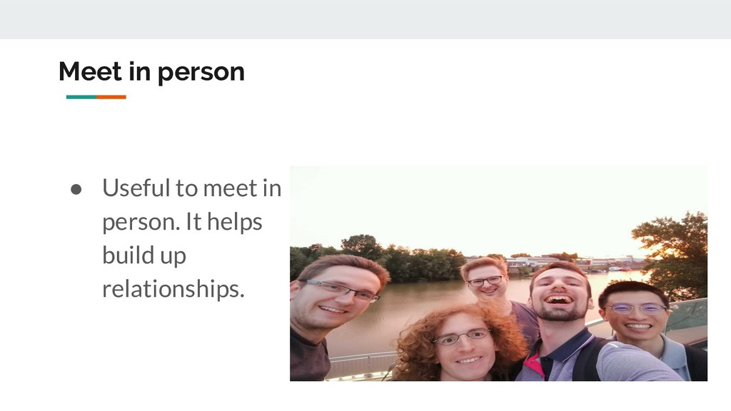 Meet in person ● Useful to meet in person. It h...