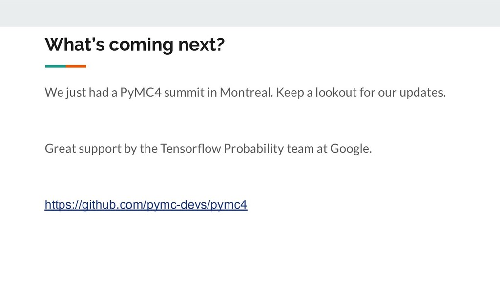 What's coming next? We just had a PyMC4 summit ...