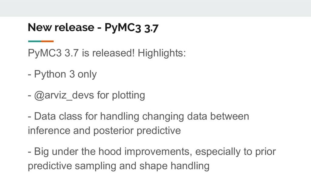 New release - PyMC3 3.7 PyMC3 3.7 is released! ...