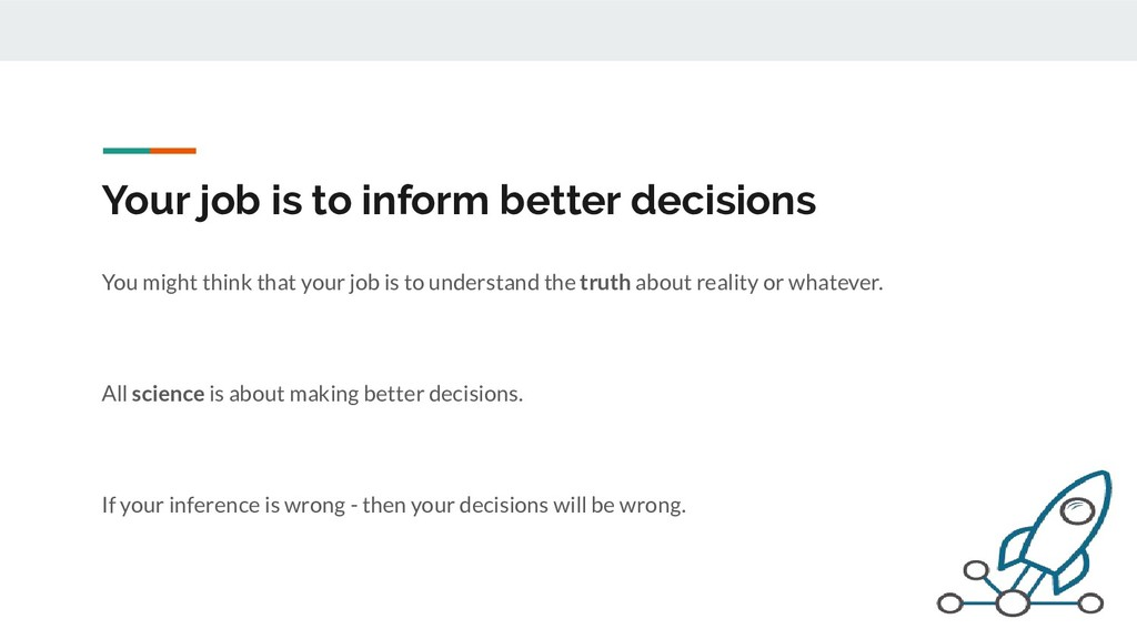 Your job is to inform better decisions You migh...