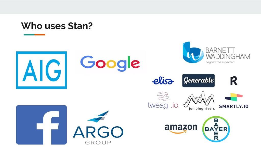 Who uses Stan?