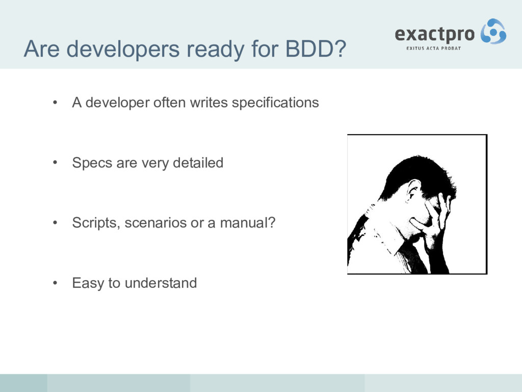Are developers ready for BDD? • A developer oft...