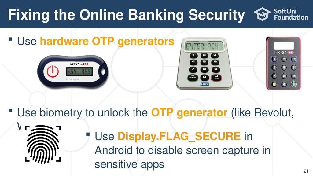  Use hardware OTP generators  Use biometry to...