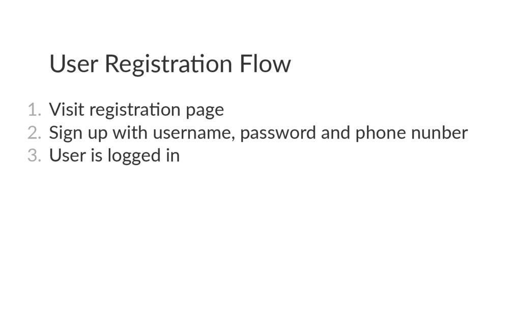 User Registra on Flow 1. Visit registra on pag...
