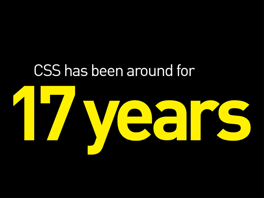 17 years CSS has been around for
