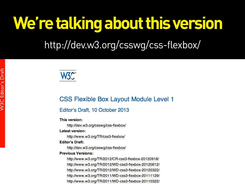 http://dev.w3.org/csswg/css-flexbox/ We're talk...
