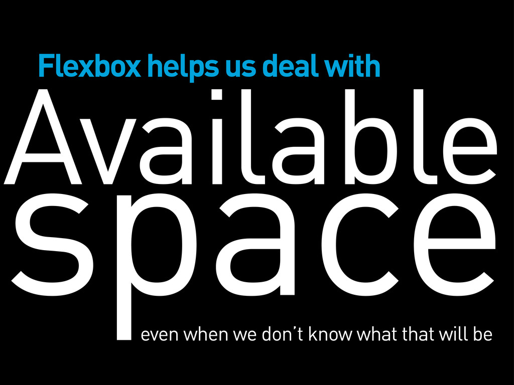 Available space Flexbox helps us deal with even...