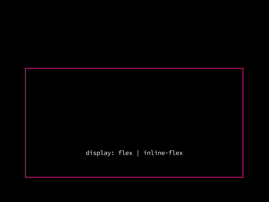 display: flex | inline-flex
