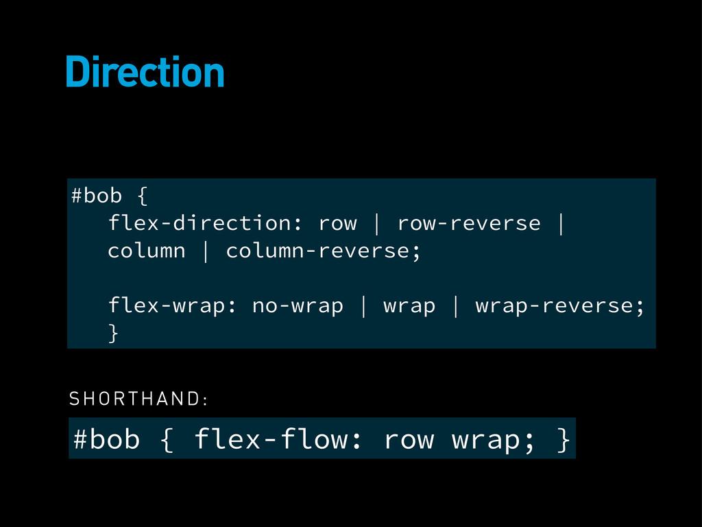 Direction #bob { flex-flow: row wrap; } #bob { ...