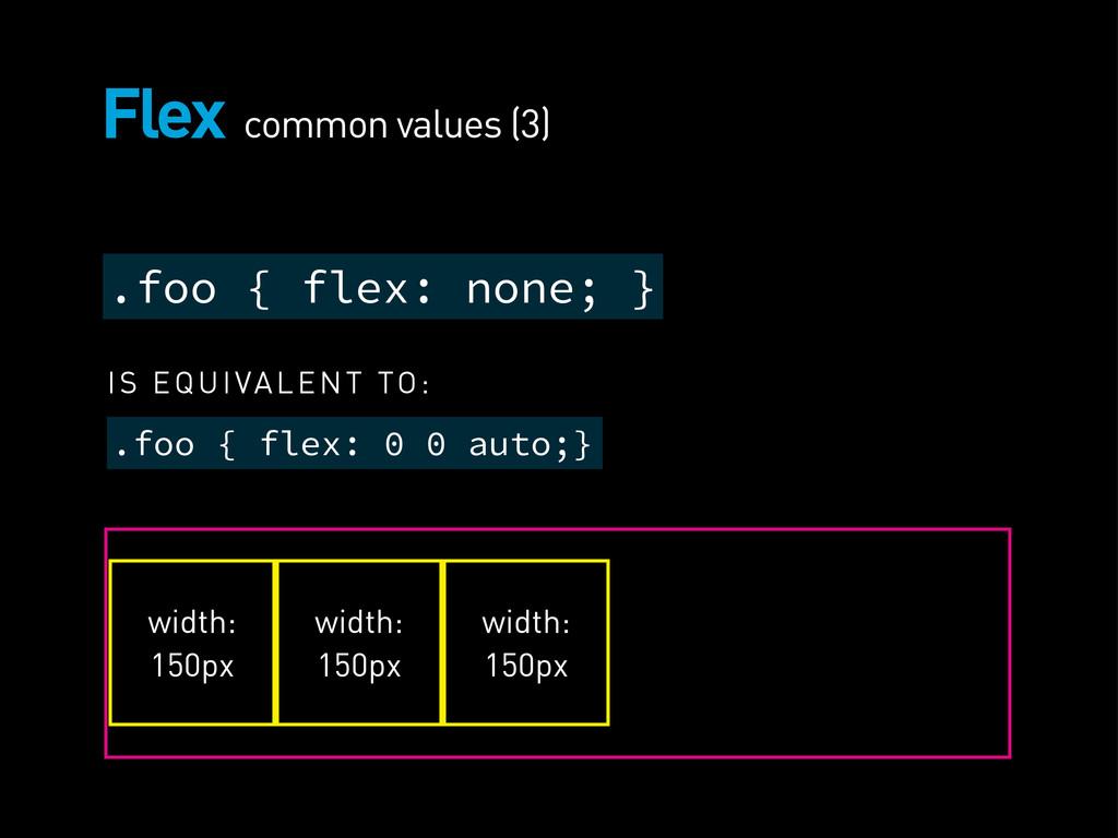 Flex .foo { flex: none; } .foo { flex: 0 0 auto...