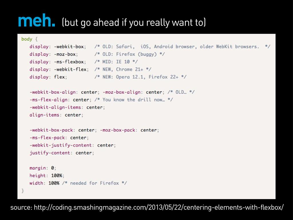 meh. source: http://coding.smashingmagazine.com...