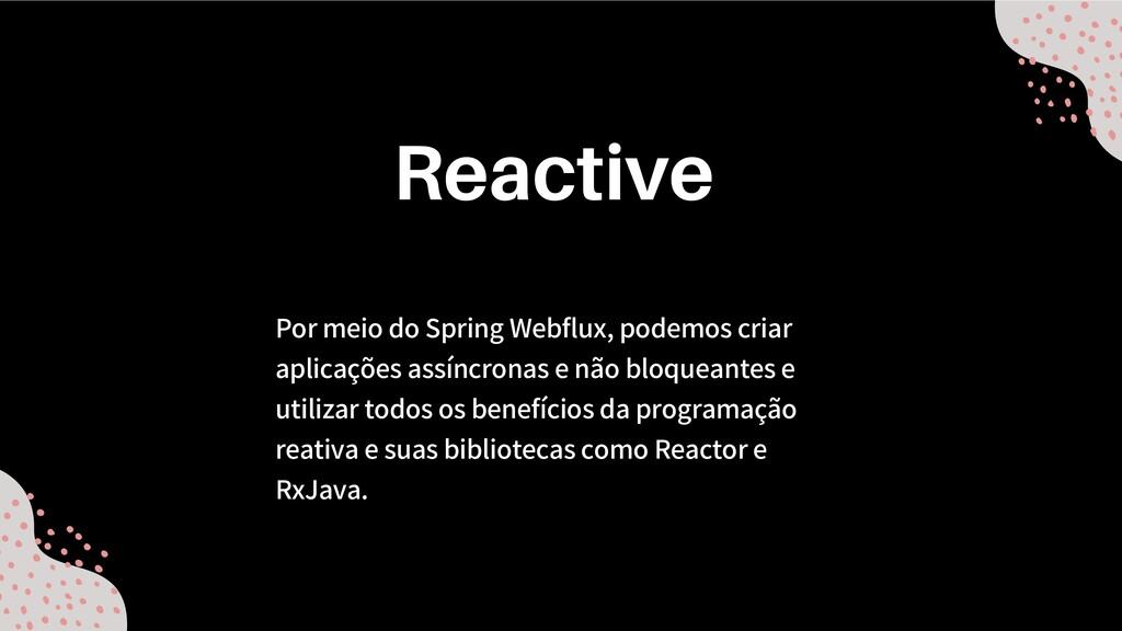 Por meio do Spring Webflux, podemos criar aplic...