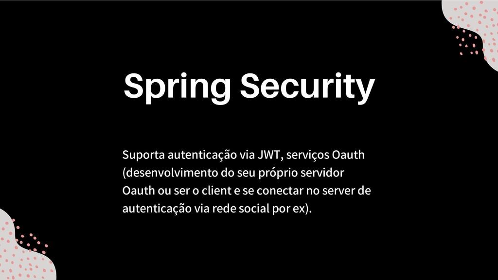 Suporta autenticação via JWT, serviços Oauth (d...