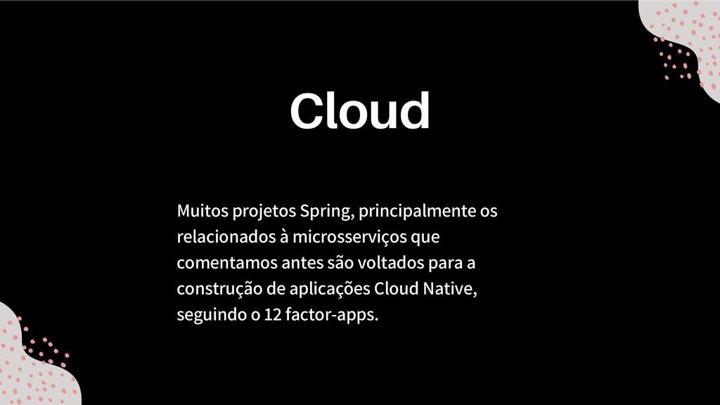Muitos projetos Spring, principalmente os relac...